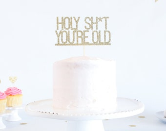 Holy Sh*t You're Old Cake Topper - Glitter - Birthday. Over The Hill. Birthday Cake Topper. Funny Birthday. 30th. 40th. 50th. 60th. 70th.