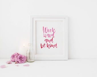 Printable Wall Art - Work Hard and Be Kind, Wall Decor, Instant Download, Digital Print, Positivity Quote, Gift for Her, Watercolor Art