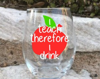 I teach therefore I drink/wine glasses/wine glass/teacher gifts/teacher wine glass/stemless wine glass/teacher gift/teacher wine glasses