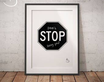 DONT STOP Being YOU Print, Wall decor, Dont Stop Being You Print, Printable Poster, Stop Quote, Printable Decor, Black and White Print
