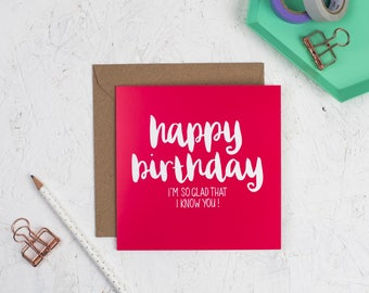 Happy Birthday (I'm so glad I know you) Card - Birthday Card - Happy Birthday Card - Friendship Card - Encouragement Card - Pink Card