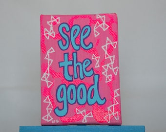 Hand Painted Inspirational Art - See the Good Mini Canvas Quote - Motivational Sign - Pink Original Art - Happy Sign - Unique Small Gifts