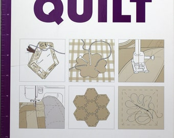 How to Quilt:  Techniques and projects for the complete beginner by Rachel Clare Reynolds.