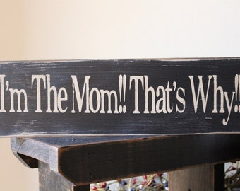 I'm The Mom, That's Why Wood Message Sign, Wood Sign, 1 FT Sign, Mom Sign, Family Sign, Funny Sign, Distressed Sign, Farmhouse, Love Sign,