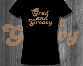 T-Shirt Grad and Groovy Afrocentric tshirt Graduation T shirts College Grad tees education school college migos rap hip hop homemade gifts