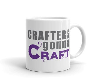 Crafters gonna craft funny mug for crafters or makers