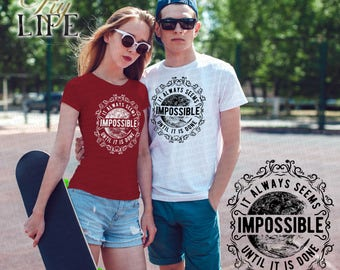 It always seems impossible until it is done Shirt Men T-shirt Women T-Shirt Unisex Tee Printed on Demand DTG