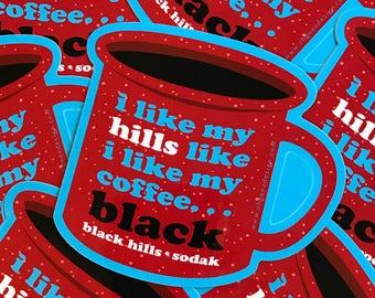 Coffee Black Hills South Dakota Sticker - I like my hills like i like my coffee sticker- Black Hills SoDak red camp mug decal Oh Geez Design
