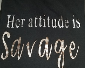 Her Attitude is Savage... Custom-made Tshirt