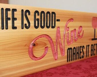Life is Good, Wine Makes It Better-  Wood Sign, Bar, Wine, Gift, Custom, Present, Merlot, Red Wine, Kitchen, Shelf, Wall, Home, Decor, Drink