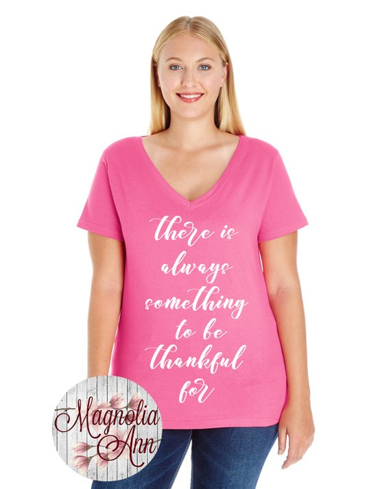 There is Always Something to be Thankful For, Thanksgiving Shirt, Women's Jersey V-Neck T-shirt in Sizes Small-4X, Plus Size Clothing