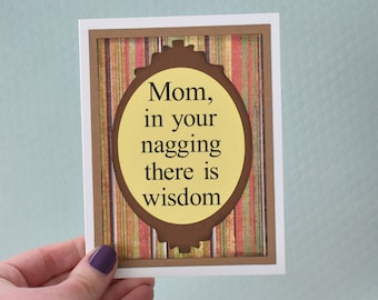 Handmade Limited Edition Greeting Card - Mom in your nagging there is wisdom - blank inside - Funny Mothers / Fathers Day - Birthday