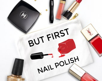 But First Nail Polish | Nail Polish | Nail Polish Gift | Nail Polish Bag | Makeup Bag | Cosmetic Bag | Cute Cosmetic Bag | Best Friend Gift