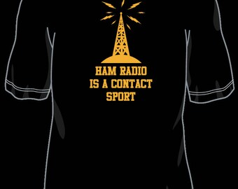 Ham Radio is a Contact Sport T shirt
