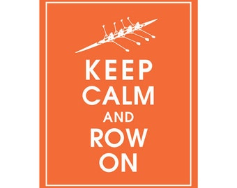 Keep Calm and ROW ON - Art Print (Featured in Fiery Opal) Row Boat, Rowing Competition Keep Calm Art Prints and Posters