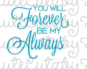 You will forever be my always svg, dfx, jpg, cutting file, cricut file, silhouette file