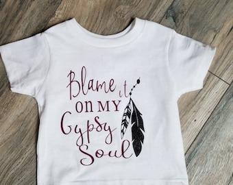 Toddler, infant, youth, blame it on my gypsy soul. Gypsy t-shirt.