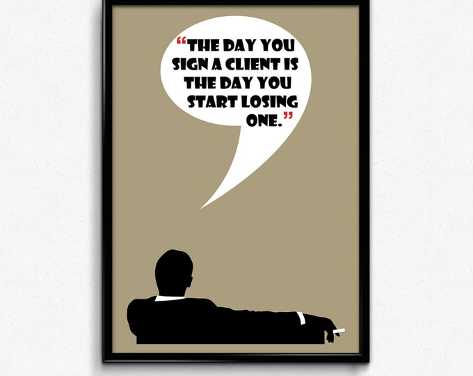 Mad Men Poster Don Draper Quote - The Day You Sign A Client Is The Day You Start Losing One -  Multiple Sizes - 8x10 to 24x36 - Vintage