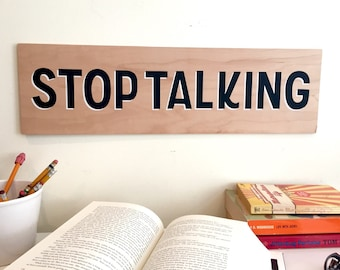 STOP TALKING Wood Print