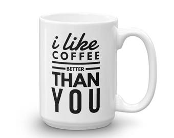 I Like Coffee Better Than You Mug