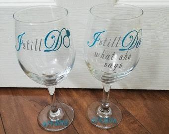 I Still Do, I Still Do What She Says, Anniversary Wine Glasses, Anniversary Gift, Vow Renewal Gift, Wedding Anniversary Wine Glasses
