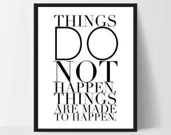 Instant Download, Things Do Not Happen, Art Print, Quote, Inspirational Print Decor, Digital Art Print, Office Print, 12x16, Black