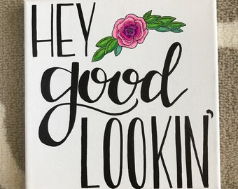 """8x8 """"Hey Good Lookin'"""" Hand Lettered Canvas"""