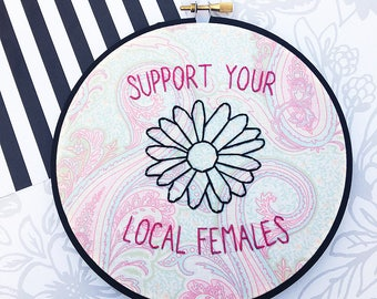 Support Your Local Females Hand Embroidery Feminism Wall Art Feminist Embroidery Feminist Quote Womens Rights Sassy Art Female Empowerment