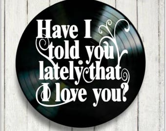 Have I Told You Lately song lyrics by Van Morrison, Vinyl Record wall art, Music lyric art, Music lovers gift Valentine gift anniversary
