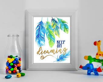 Keep On Dreaming Sign, Dreaming Print, Dreaming Quotes, Dreaming Wall Art, Inspirational Sign, Feather Print Nursery Decor, Boys Room Prints