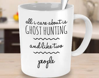 Ghost Hunting Mug - All I Care About Is Ghost Hunting and Like Two People - Funny, Sarcastic Gift for the Ghost Hunter In Your Life