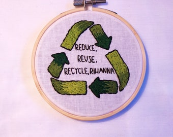 reduce reuse recycle rihanna embroidery hoop art