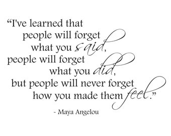 Maya Angelou - People will never forget how you made them feel