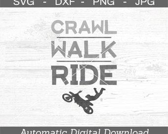 Crawl Walk Ride SVG, DXF, png, jpg - Digital Files Only - Dirt bike svg - Motocross Svg