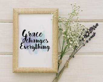 Grace Changes Everything    Printable Wall Art, Printable Quote, Downloadable Print