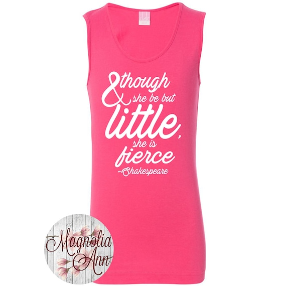 Though She Be But Little, She is Fierce Shakespeare, Little Girls Fine Jersey Tank Top in Sizes XS (4/6X) - Large (14) in 11 Colors