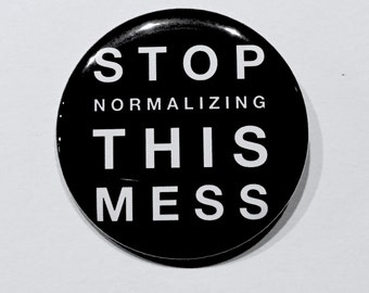 Protest Button Stop Normalizing This Mess 2.25 Inch
