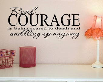 Courage Wall Decal - Courage Wall Art - Courage Quote Decal - Real Courage Quote - Inspirational Wall Art - Saddle Up Quote - Western Decor