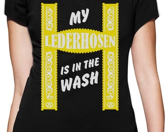 My Lederhosen Is In The Wash Oktoberfest Funny Women T-Shirt