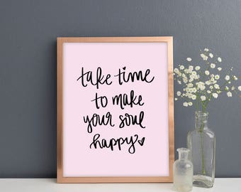 Take Time To Make Your Soul Happy Print | Office Decor Inspirational Wall Art Mindfulness Gift Bedroom Decor Desk Accessories Quote Prints