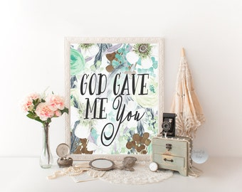 Instant God gave me you Printable art 5x7 8x10 11x14 Watercolor flowers Shabby chic Master bedroom art Christian nursery Toddler room print
