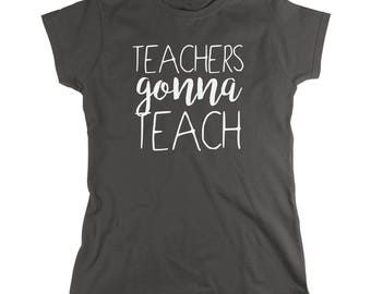 Teachers Gonna Teach Shirt - gift idea, teacher assistant, teacher graduate - ID: 2022