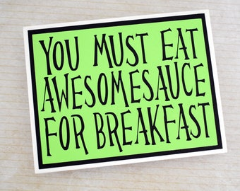 Handmade Greeting Card - Cut out Lettering - You must eat awesomsauce for breakfast - Blank inside - Funny Mothers / Fathers Day - Birthday