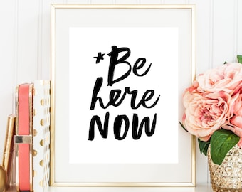 """Instant Printable """"Be Here Now"""" (Black & White) Digital Download, Printable Quote, Printable Wall Art, 8 x 10, 11 x 14, 16 x 20,"""
