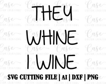 They Whine I Wine SVG Cutting File, Ai, Dxf and PNG | Instant Download | Cricut and Silhouette | Wine | Mom Life | Mama