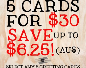 Greeting Card special - 5 cards for 30 Australian dollars - save up to 6.25! Bulk order.