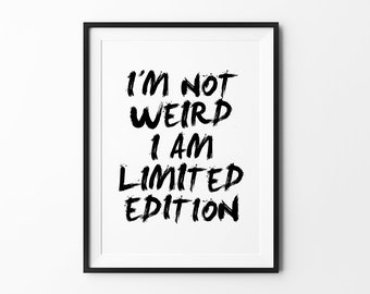 Top Selling Items, Weird Art, Typography Prints, Black and White, Handwriting Sign, Weird Poster, I Am not Weird I Am Limited Edition
