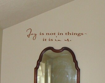 Joy is not in things~it is in us vinyl wall lettering sticker words