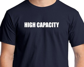 High Capacity T-shirt. Use your imagination, I have no idea what it means.