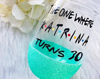 The One Where Turns 30 Glitter Dipped Wine Glass//The One Where Wine Glass//The One Where//30th Birthday Wine Glass//30th Birthday